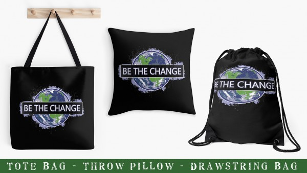 Be The Change - Earth Design - Bags, Pillows, & More